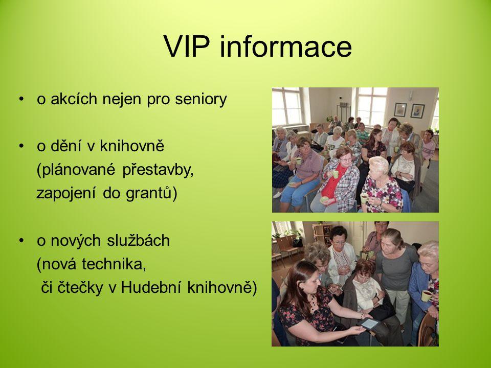 VIP informace o akcích nejen pro seniory o dění v knihovně (plánované přestavby, zapojení do grantů) o nových službách (nová technika, či čtečky v Hud