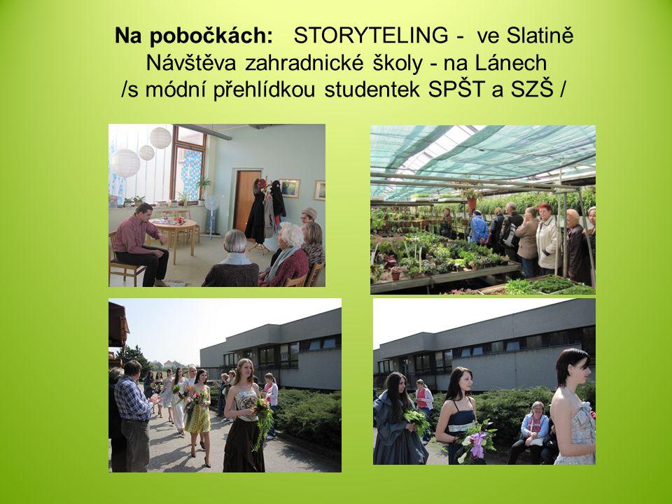 Na pobočkách: STORYTELING - ve Slatině Návštěva zahradnické školy - na Lánech /s módní přehlídkou studentek SPŠT a SZŠ /