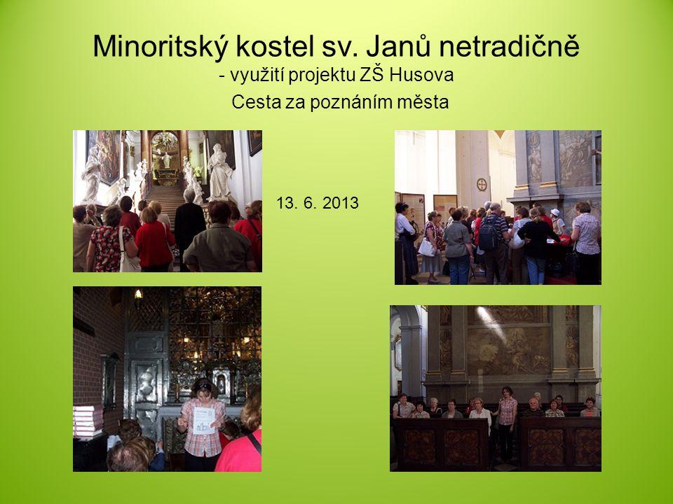 Minoritský kostel sv. Janů netradičně - využití projektu ZŠ Husova 13. 6. 2013 Cesta za poznáním města