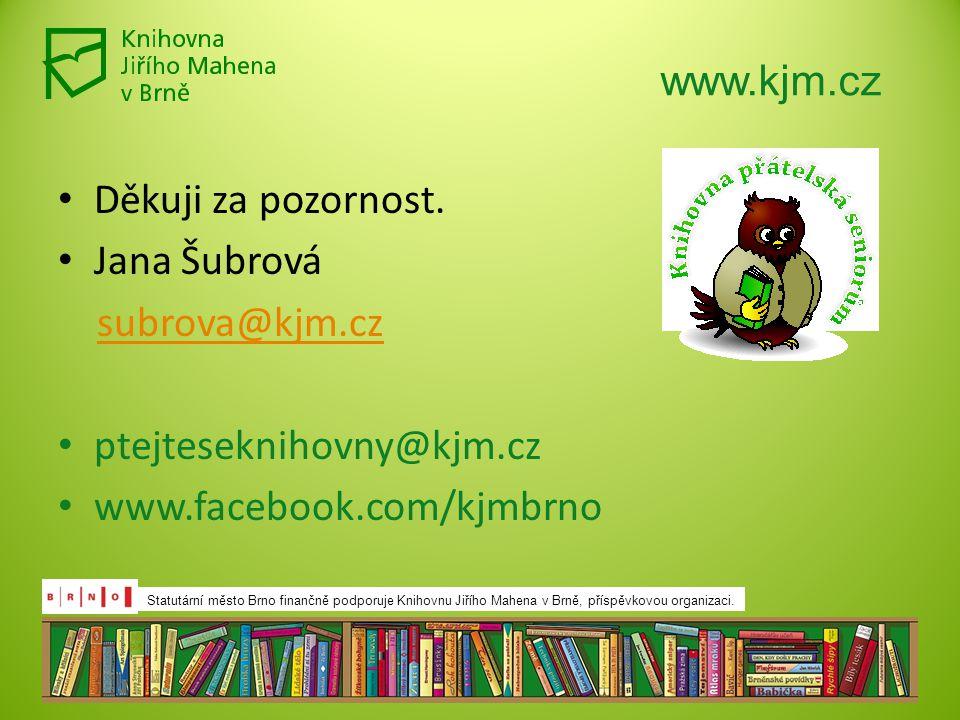 Děkuji za pozornost. Jana Šubrová subrova@kjm.cz ptejteseknihovny@kjm.cz www.facebook.com/kjmbrno Statutární město Brno finančně podporuje Knihovnu Ji
