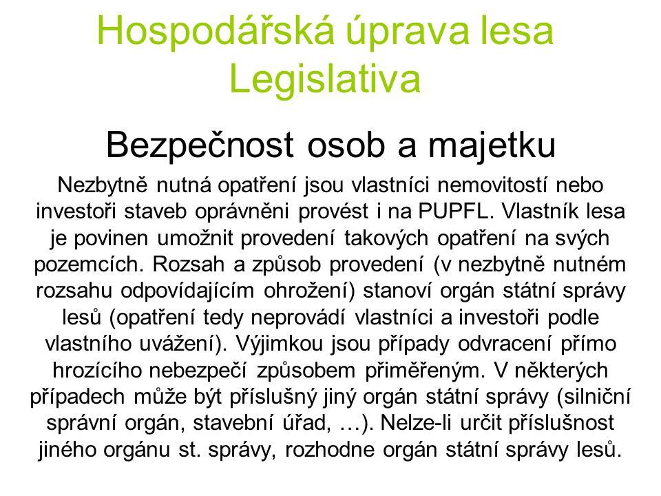 Hospodářská úprava lesa Legislativa Bezpečnost osob a majetku Nezbytně nutná opatření jsou vlastníci nemovitostí nebo investoři staveb oprávněni provést i na PUPFL.