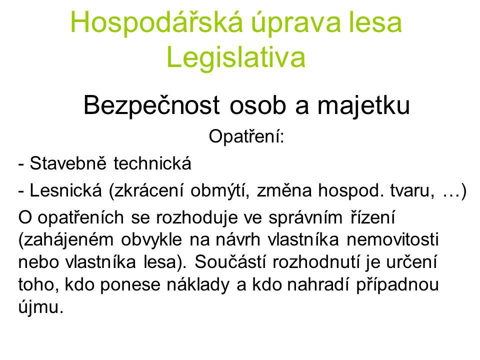 Hospodářská úprava lesa Legislativa Bezpečnost osob a majetku Opatření: - Stavebně technická - Lesnická (zkrácení obmýtí, změna hospod.