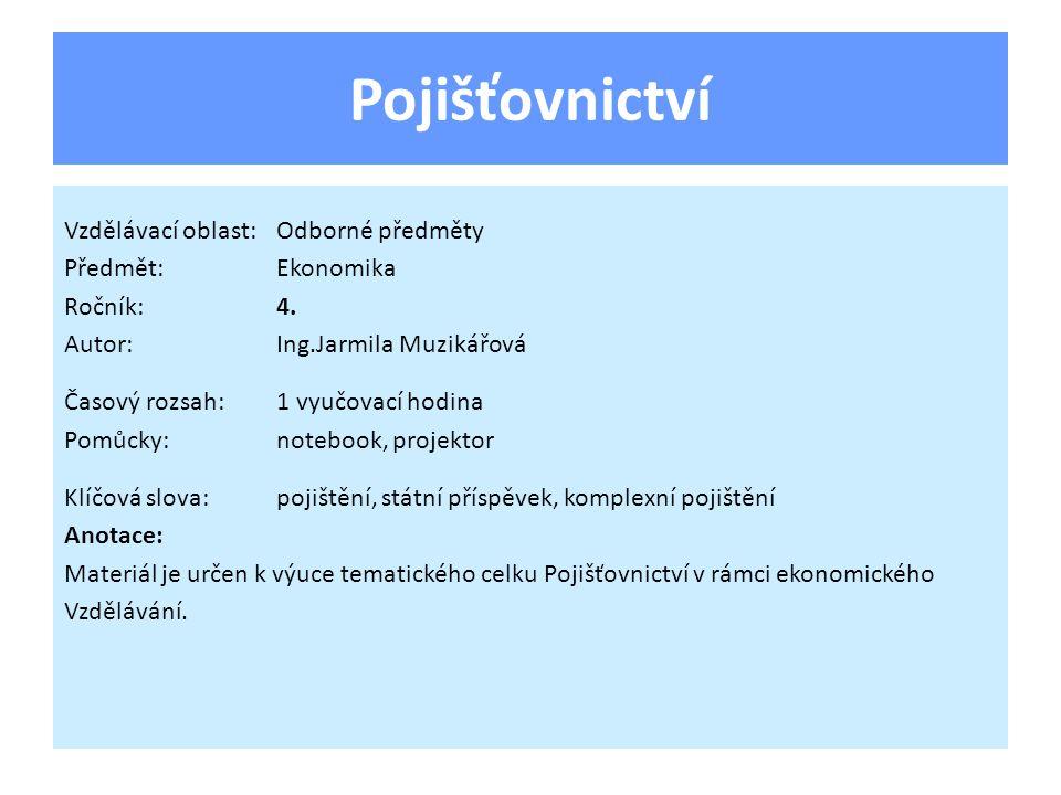 Pojišťovnictví Vzdělávací oblast:Odborné předměty Předmět:Ekonomika Ročník:4.