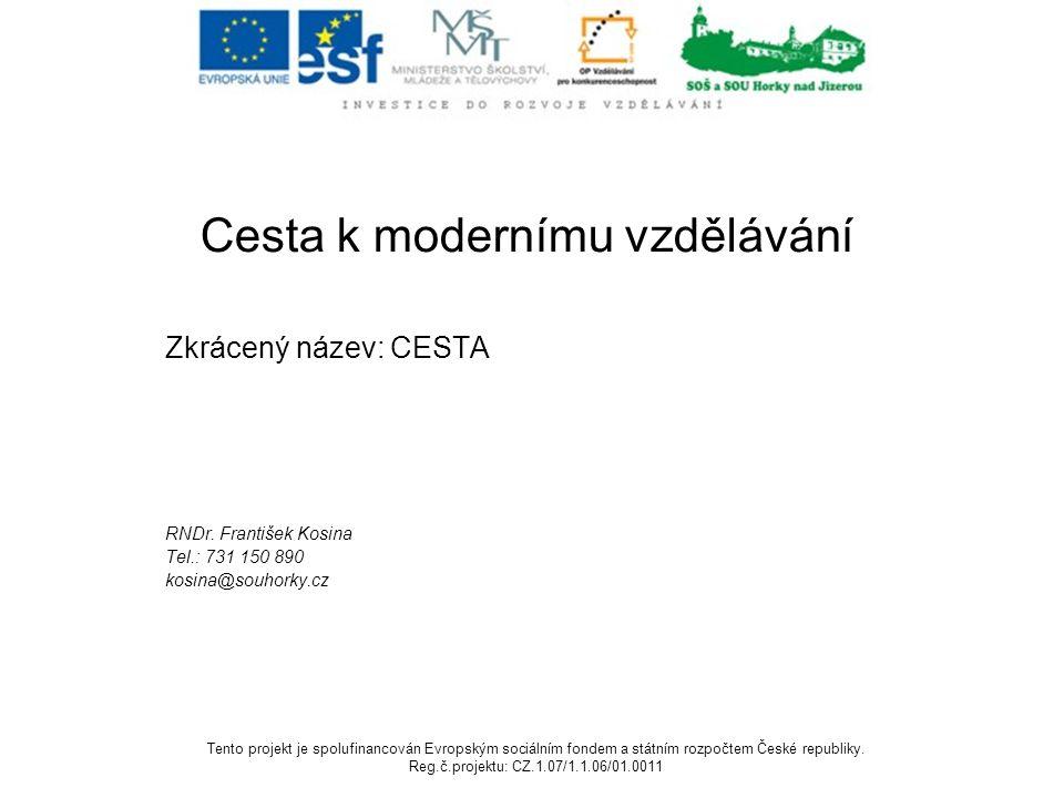 Cesta k modernímu vzdělávání Zkrácený název: CESTA RNDr. František Kosina Tel.: 731 150 890 kosina@souhorky.cz Tento projekt je spolufinancován Evrops