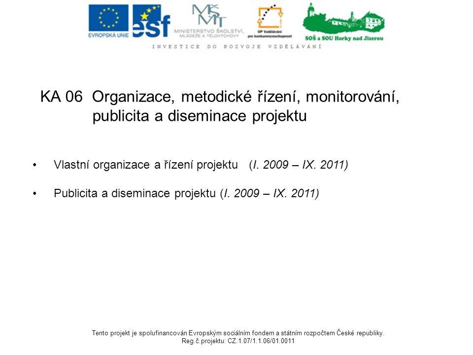 KA 06 Organizace, metodické řízení, monitorování, publicita a diseminace projektu Vlastní organizace a řízení projektu (I. 2009 – IX. 2011) Publicita