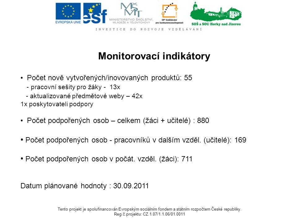 Monitorovací indikátory Počet nově vytvořených/inovovaných produktů: 55 - pracovní sešity pro žáky - 13x - aktualizované předmětové weby – 42x 1x posk