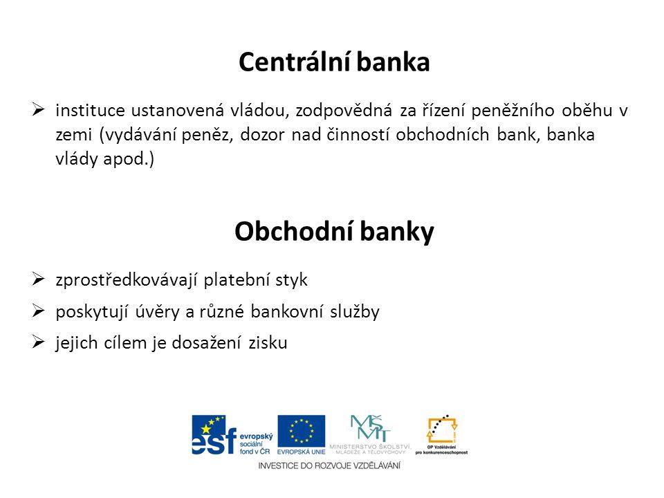 Centrální banka  instituce ustanovená vládou, zodpovědná za řízení peněžního oběhu v zemi (vydávání peněz, dozor nad činností obchodních bank, banka