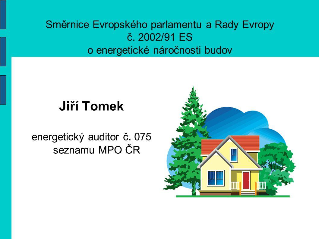 Cíle, podmínky a realizace v ČR Cílem této směrnice je podporovat snižování energetické náročnosti budov EU s ohledem na klimatické podmínky, požadavky na vnitřní prostředí a efektivnost nákladů.