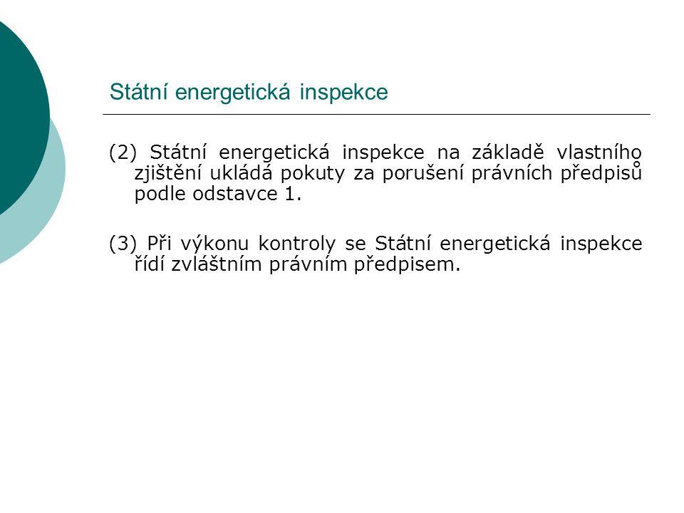 Státní energetická inspekce (1) Státní energetická inspekce je oprávněna a) vyžadovat písemný návrh opatření a termínů k odstranění zjištěných nedostatků a ve stanovené lhůtě podání písemné zprávy o jejich odstranění, b) rozhodovat o povinnosti provést opatření navržená energetickým auditem a o lhůtách, c) kontrolovat, zda příjemci dotací v rámci Národního programu hospodárného využívání energie a využívání jejích obnovitelných a druhotných zdrojů uvádějí v žádostech a vyhodnoceních úplné a pravdivé údaje, d) kontrolovat shodu energetického spotřebiče, e) rozhodovat, aby výrobce nebo jeho zplnomocněný zástupce stáhl z trhu nevyhovující energetické spotřebiče, f) vyžádat si od dotčených stran veškeré informace potřebné k posouzení shody energetických spotřebičů, g) odebírat na náklad kontrolovaných subjektů vzorky výrobků energetických spotřebičů a provádět u nich kontroly shody, h) ověřovat úspory energie plynoucí z energetických služeb a dalších opatření ke zvýšení energetické účinnosti včetně stávajících vnitrostátních opatření ke zvýšení energetické účinnosti,