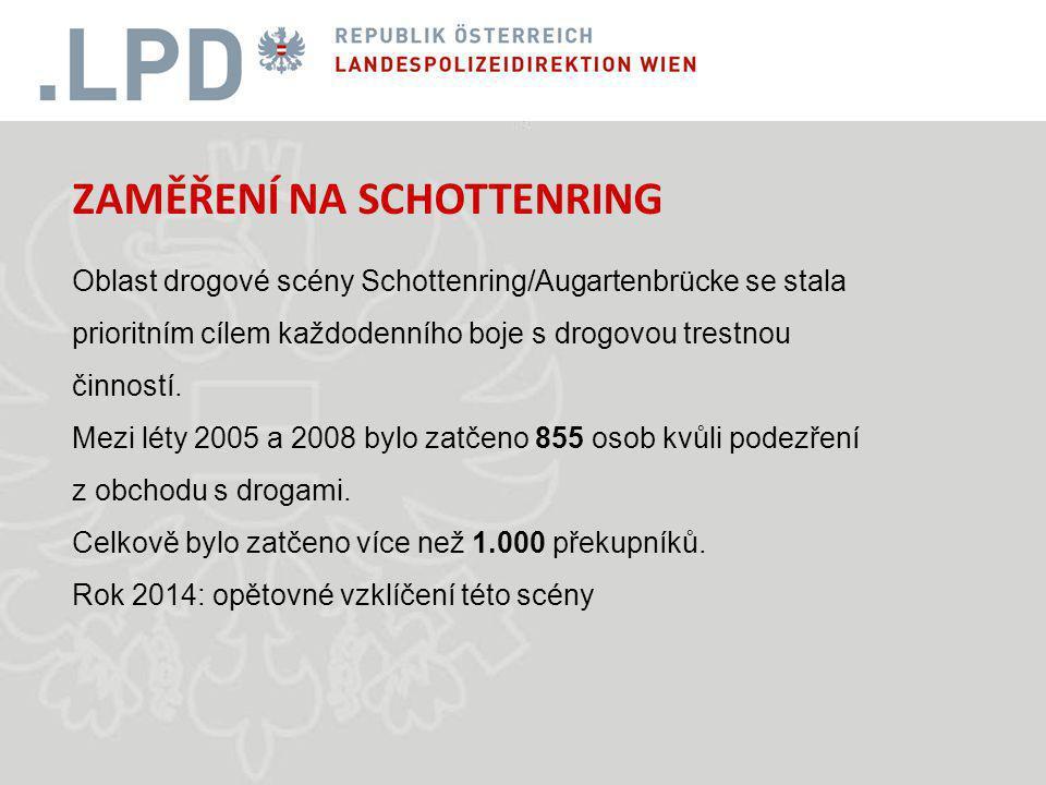 ZAMĚŘENÍ NA SCHOTTENRING Oblast drogové scény Schottenring/Augartenbrücke se stala prioritním cílem každodenního boje s drogovou trestnou činností.