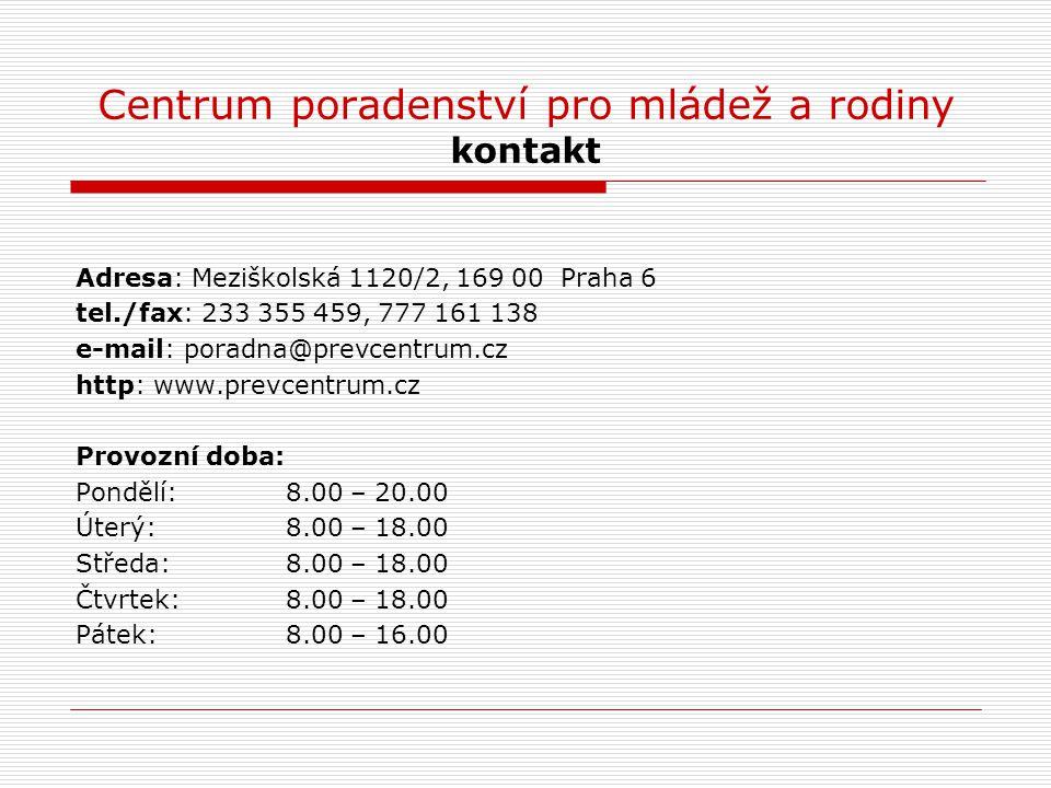Centrum poradenství pro mládež a rodiny kontakt Adresa: Meziškolská 1120/2, 169 00 Praha 6 tel./fax: 233 355 459, 777 161 138 e-mail: poradna@prevcent