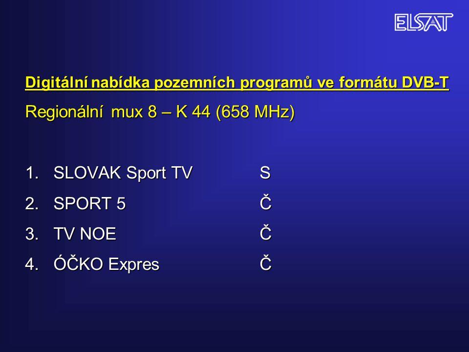 Digitální nabídka pozemních programů ve formátu DVB-T Regionální mux 8 – K 44 (658 MHz) 1. SLOVAK Sport TVS 2. SPORT 5Č 3. TV NOEČ 4. ÓČKO ExpresČ