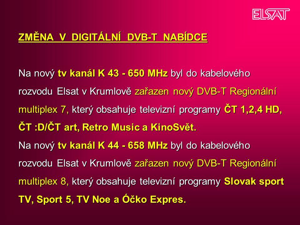 ZMĚNA V DIGITÁLNÍ DVB-T NABÍDCE Na nový tv kanál K 43 - 650 MHz byl do kabelového rozvodu Elsat v Krumlově zařazen nový DVB-T Regionální multiplex 7,
