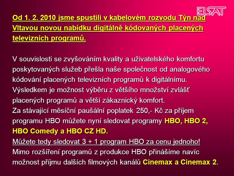 Od 1. 2. 2010 jsme spustili v kabelovém rozvodu Týn nad Vltavou novou nabídku digitálně kódovaných placených televizních programů. V souvislosti se zv