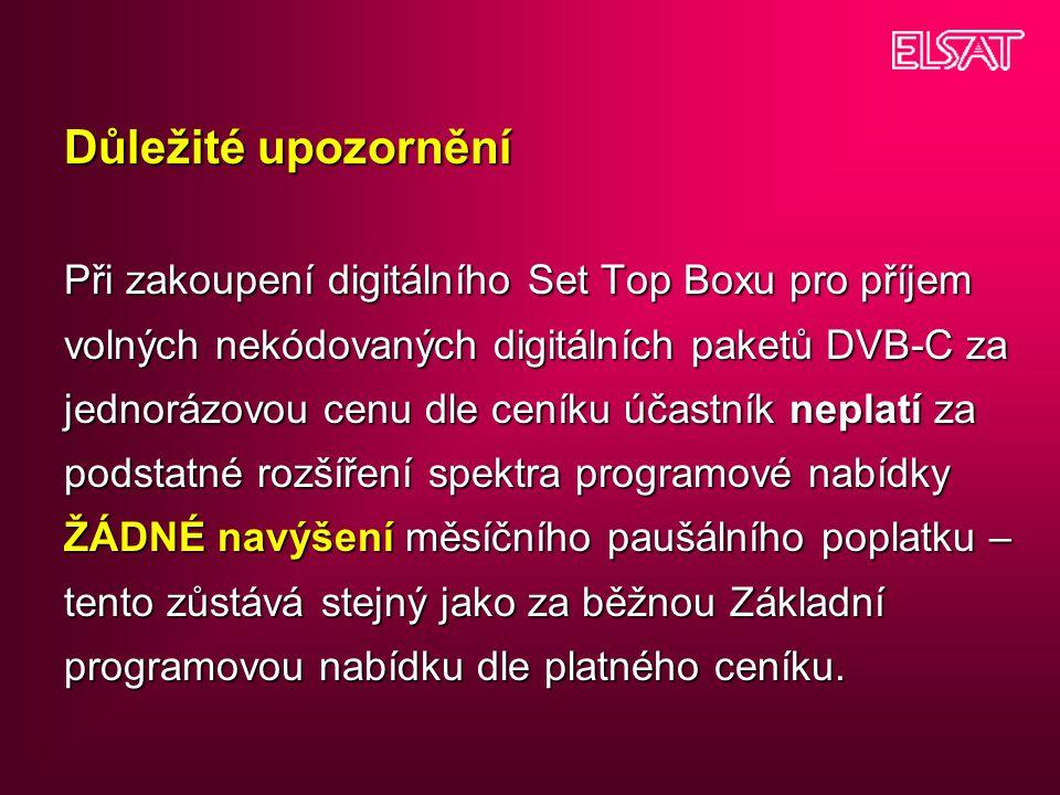 Důležité upozornění Při zakoupení digitálního Set Top Boxu pro příjem volných nekódovaných digitálních paketů DVB-C za jednorázovou cenu dle ceníku úč