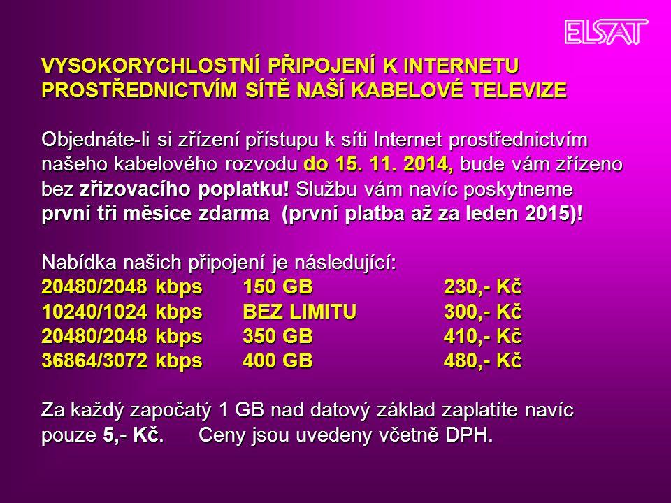 VYSOKORYCHLOSTNÍ PŘIPOJENÍ K INTERNETU PROSTŘEDNICTVÍM SÍTĚ NAŠÍ KABELOVÉ TELEVIZE Objednáte-li si zřízení přístupu k síti Internet prostřednictvím na
