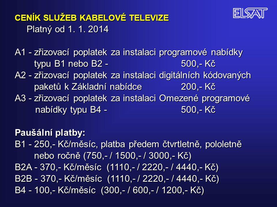 CENÍK SLUŽEB KABELOVÉ TELEVIZE Platný od 1. 1. 2014 A1 - zřizovací poplatek za instalaci programové nabídky typu B1 nebo B2 -500,- Kč A2 - zřizovací p