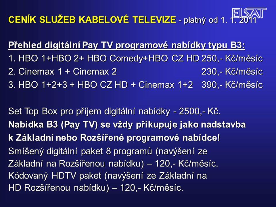 CENÍK SLUŽEB KABELOVÉ TELEVIZE - platný od 1. 1. 2011 Přehled digitální Pay TV programové nabídky typu B3: 1. HBO 1+HBO 2+ HBO Comedy+HBO CZ HD250,- K