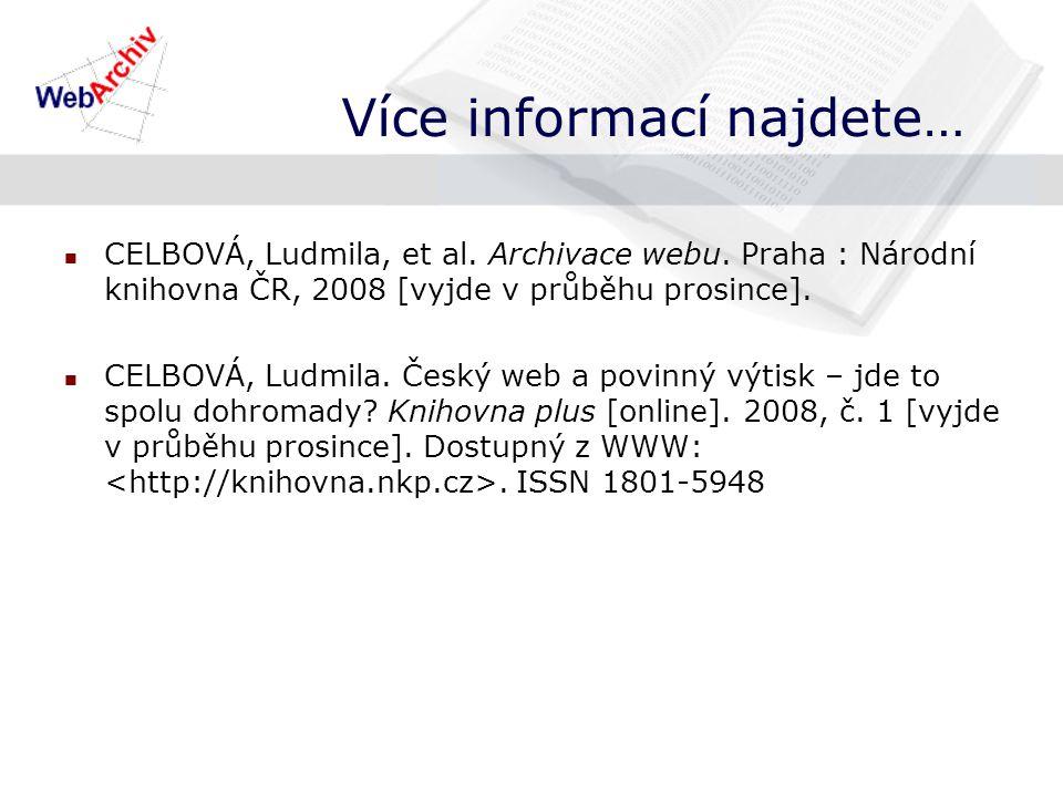 Více informací najdete… CELBOVÁ, Ludmila, et al. Archivace webu.