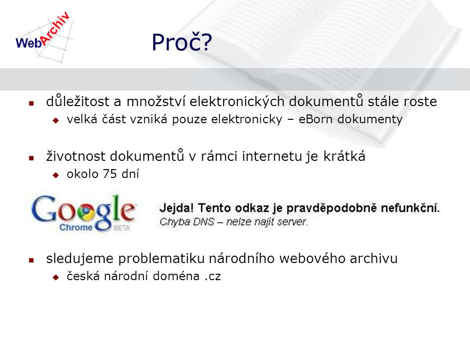 Co smíme  archivovat český web  = vytvořit kopii webové stránky a uložit jí do prostoru zabezpečeného digitálního úložiště  upraveno v AutZ, tzv.