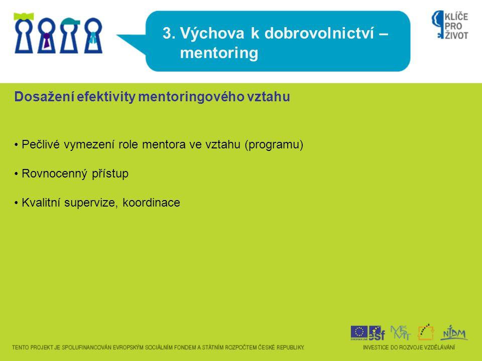 3. Výchova k dobrovolnictví – mentoring Dosažení efektivity mentoringového vztahu Pečlivé vymezení role mentora ve vztahu (programu) Rovnocenný přístu