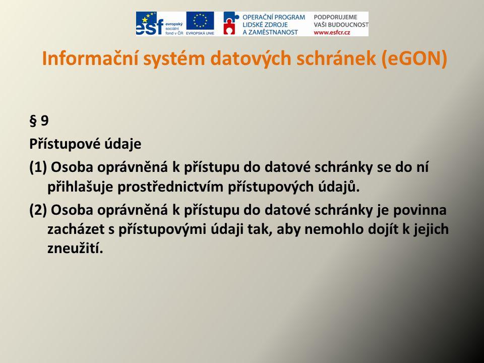 Informační systém datových schránek (eGON) § 9 Přístupové údaje (1) Osoba oprávněná k přístupu do datové schránky se do ní přihlašuje prostřednictvím