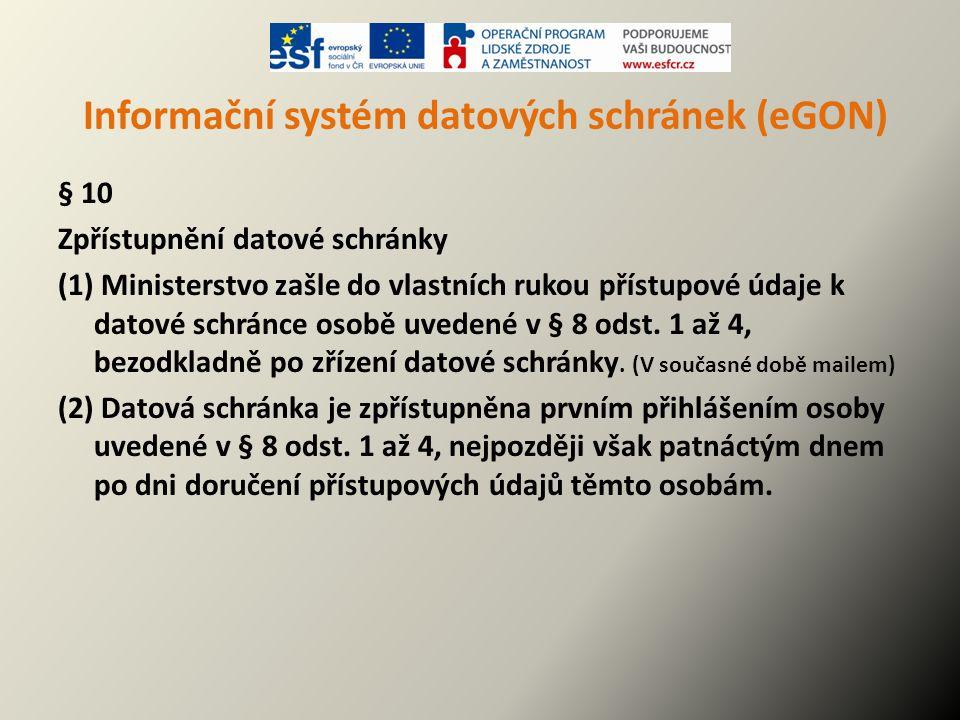Informační systém datových schránek (eGON) § 10 Zpřístupnění datové schránky (1) Ministerstvo zašle do vlastních rukou přístupové údaje k datové schrá