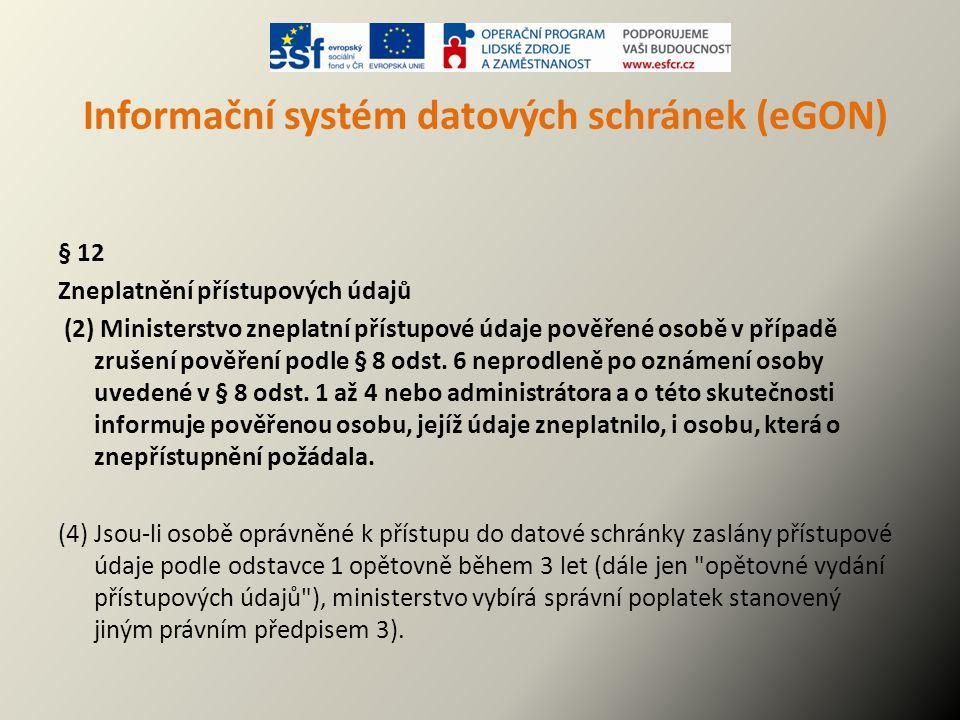 Informační systém datových schránek (eGON) § 12 Zneplatnění přístupových údajů (2) Ministerstvo zneplatní přístupové údaje pověřené osobě v případě zr