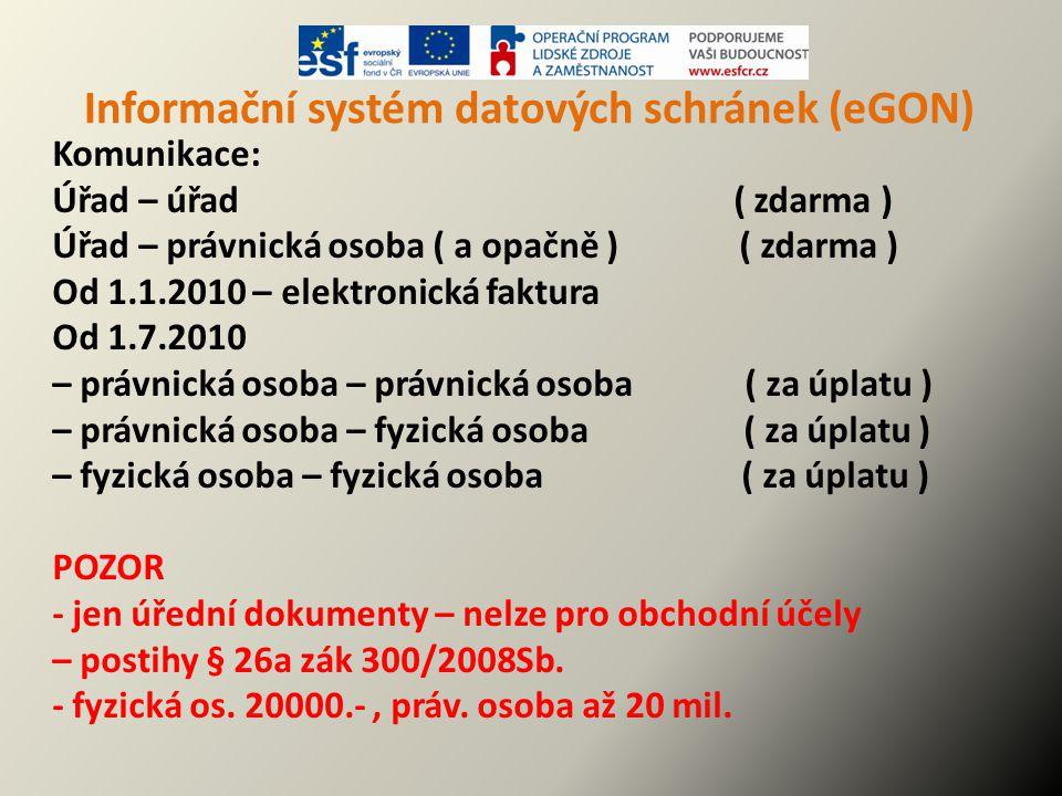 Informační systém datových schránek (eGON) Komunikace: Úřad – úřad ( zdarma ) Úřad – právnická osoba ( a opačně ) ( zdarma ) Od 1.1.2010 – elektronick