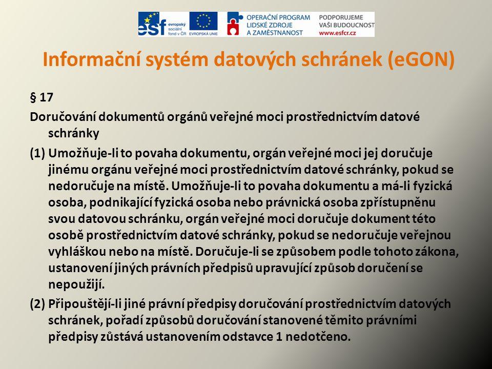 Informační systém datových schránek (eGON) § 17 Doručování dokumentů orgánů veřejné moci prostřednictvím datové schránky (1) Umožňuje-li to povaha dok