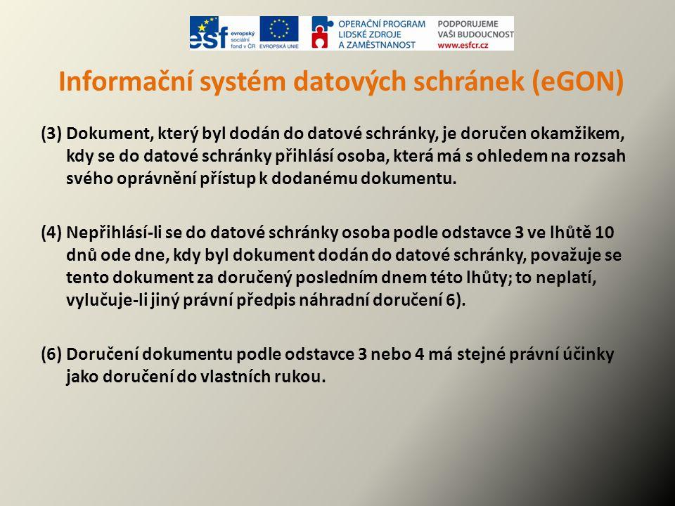 Informační systém datových schránek (eGON) (3) Dokument, který byl dodán do datové schránky, je doručen okamžikem, kdy se do datové schránky přihlásí