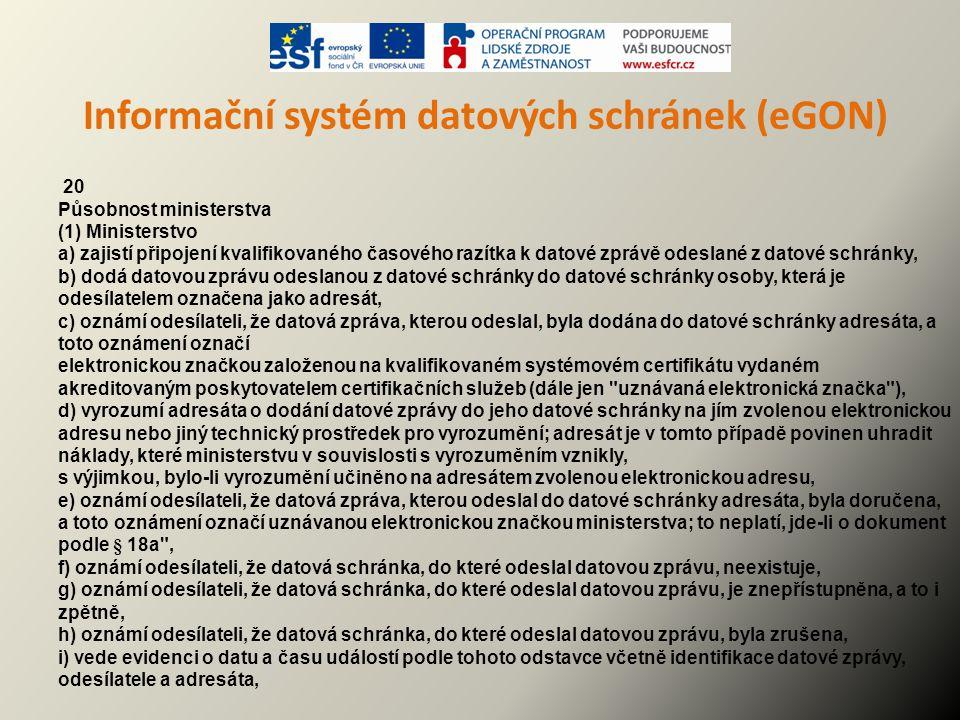Informační systém datových schránek (eGON) 20 Působnost ministerstva (1) Ministerstvo a) zajistí připojení kvalifikovaného časového razítka k datové z