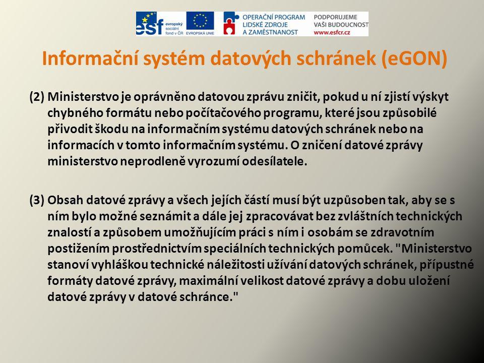 Informační systém datových schránek (eGON) (2) Ministerstvo je oprávněno datovou zprávu zničit, pokud u ní zjistí výskyt chybného formátu nebo počítač