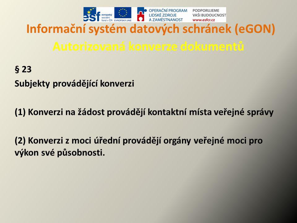 Informační systém datových schránek (eGON) Autorizovaná konverze dokumentů § 23 Subjekty provádějící konverzi (1) Konverzi na žádost provádějí kontakt