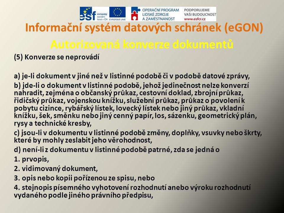 Informační systém datových schránek (eGON) Autorizovaná konverze dokumentů (5) Konverze se neprovádí a) je-li dokument v jiné než v listinné podobě či