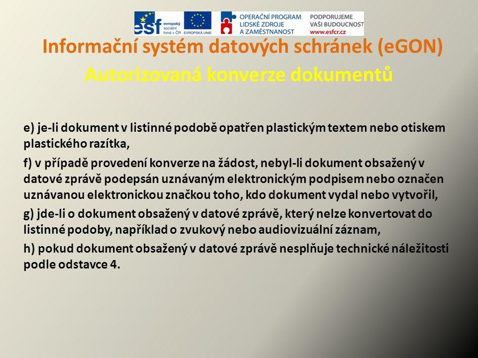Informační systém datových schránek (eGON) Autorizovaná konverze dokumentů e) je-li dokument v listinné podobě opatřen plastickým textem nebo otiskem