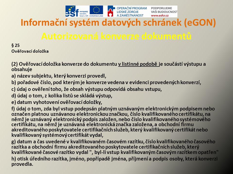 Informační systém datových schránek (eGON) Autorizovaná konverze dokumentů § 25 Ověřovací doložka (2) Ověřovací doložka konverze do dokumentu v listin
