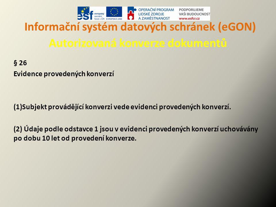 Informační systém datových schránek (eGON) Autorizovaná konverze dokumentů § 26 Evidence provedených konverzí (1)Subjekt provádějící konverzi vede evi
