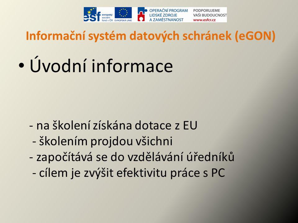 Informační systém datových schránek (eGON) Úvodní informace - na školení získána dotace z EU - školením projdou všichni - započítává se do vzdělávání