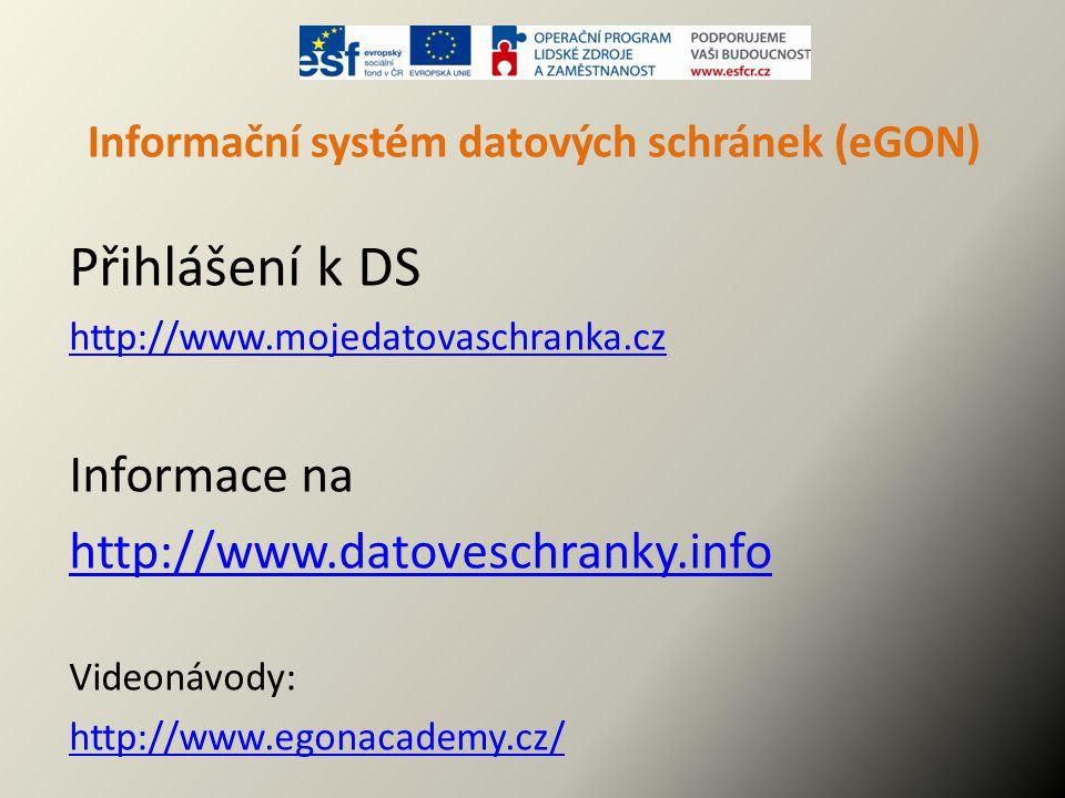 Informační systém datových schránek (eGON) Přihlášení k DS http://www.mojedatovaschranka.cz Informace na http://www.datoveschranky.info Videonávody: h