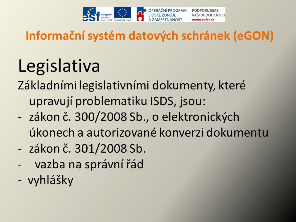 Informační systém datových schránek (eGON) Legislativa Základními legislativními dokumenty, které upravují problematiku ISDS, jsou: -zákon č. 300/2008