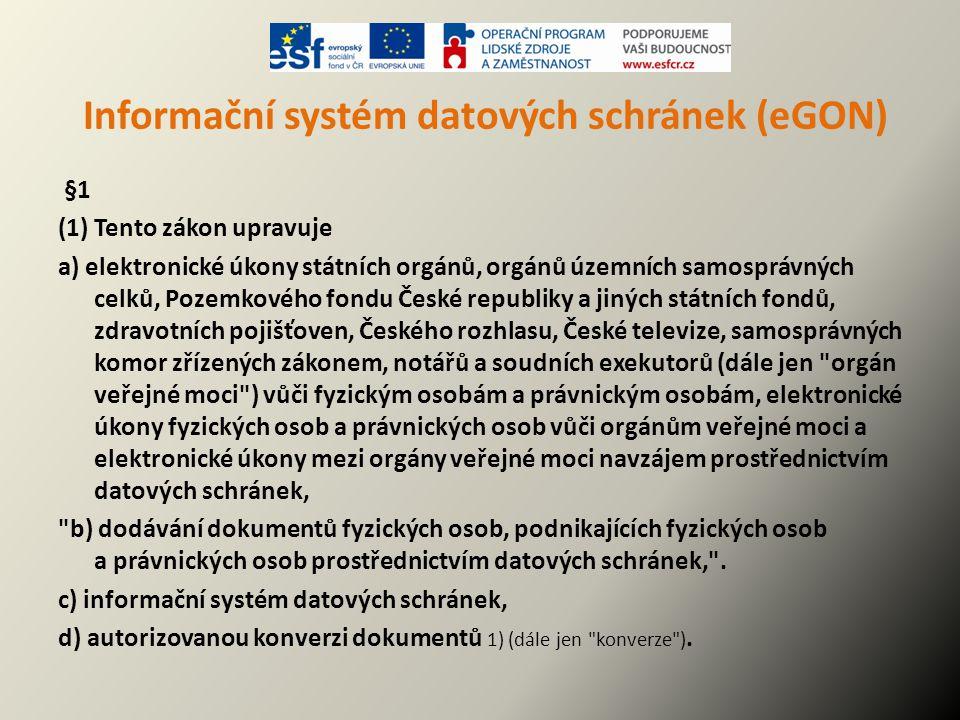 Informační systém datových schránek (eGON) §1 (1) Tento zákon upravuje a) elektronické úkony státních orgánů, orgánů územních samosprávných celků, Poz