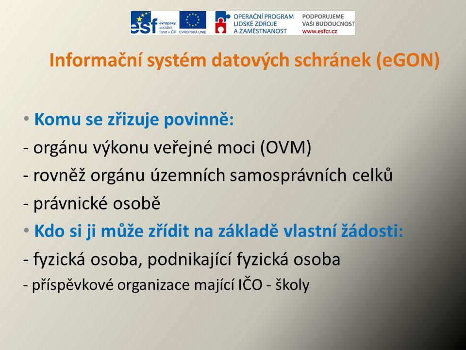 Informační systém datových schránek (eGON) Komu se zřizuje povinně: - orgánu výkonu veřejné moci (OVM) - rovněž orgánu územních samosprávních celků -