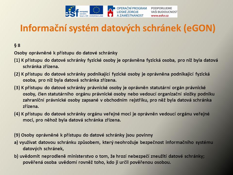 Informační systém datových schránek (eGON) § 8 Osoby oprávněné k přístupu do datové schránky (1) K přístupu do datové schránky fyzické osoby je oprávn