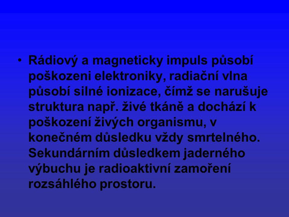 Rádiový a magneticky impuls působí poškozeni elektroniky, radiační vlna působí silné ionizace, čímž se narušuje struktura např.