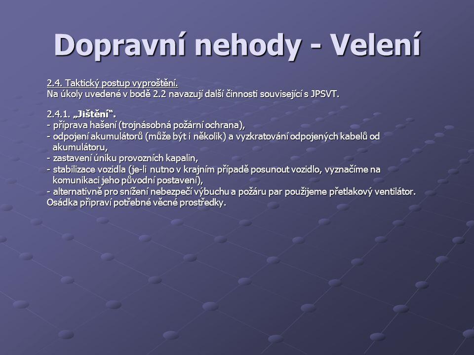 """Dopravní nehody - Velení 2.4. Taktický postup vyproštění. Na úkoly uvedené v bodě 2.2 navazují další činnosti související s JPSVT. 2.4.1. """"Jištění"""". -"""