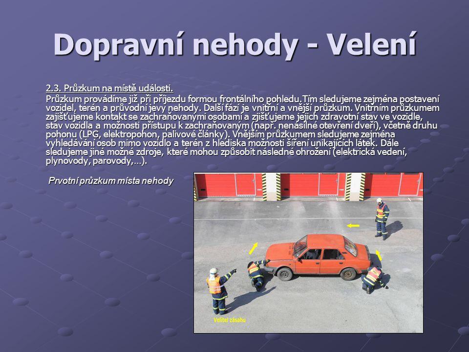 Dopravní nehody - Velení 2.3. Průzkum na místě události. Průzkum provádíme již při příjezdu formou frontálního pohledu.Tím sledujeme zejména postavení