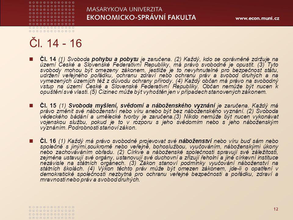 www.econ.muni.cz 12 Čl.14 - 16 Čl. 14 (1) Svoboda pohybu a pobytu je zaručena.