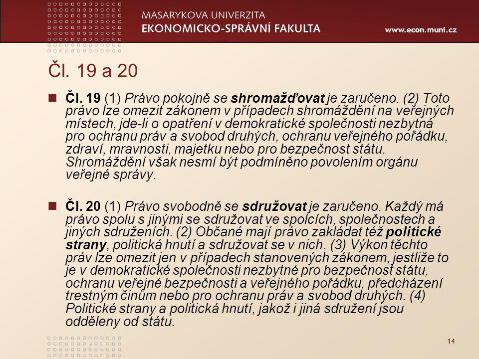www.econ.muni.cz 14 Čl.19 a 20 Čl. 19 (1) Právo pokojně se shromažďovat je zaručeno.