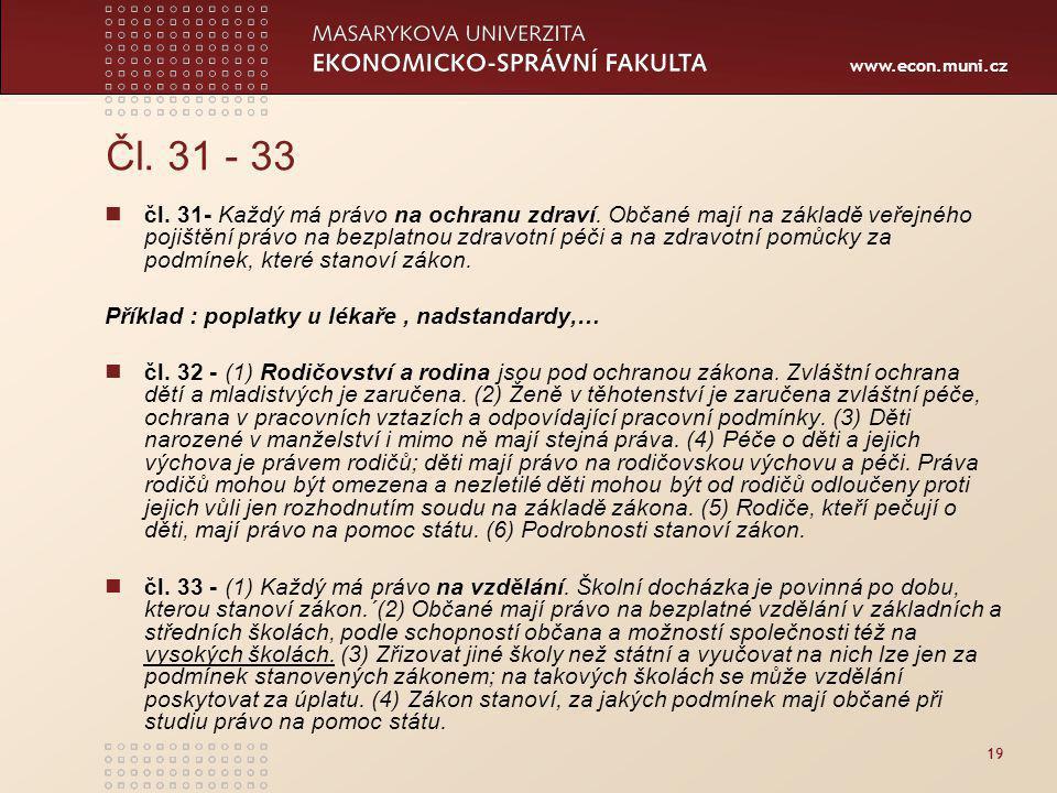 www.econ.muni.cz 19 Čl.31 - 33 čl. 31- Každý má právo na ochranu zdraví.